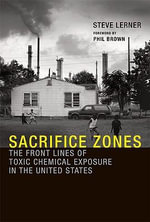 Sacrifice Zones : The Front Lines of Toxic Chemical Exposure in the United States - Steve Lerner