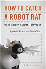 How to Catch a Robot Rat : When Biology Inspires Innovation - Agnes Guillot