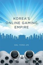 Korea's Online Gaming Empire : The Services Challenge - Dal Yong Jin