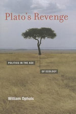 Plato's Revenge : Politics in the Age of Ecology - William Ophuls