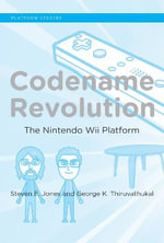 Codename Revolution : The Nintendo Wii Platform - Steven E. Jones