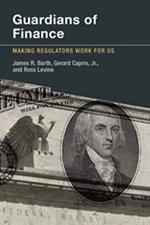 Guardians of Finance : Making Regulators Work for Us - James R. Barth