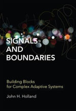 Signals and Boundaries : Building Blocks for Complex Adaptive Systems - John H. Holland