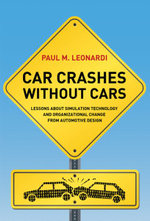 Car Crashes without Cars : Lessons About Simulation Technology and Organizational Change from Automotive Design - Paul M. Leonardi