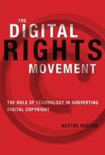 The Digital Rights Movement : The Role of Technology in Subverting Digital Copyright - Hector Postigo