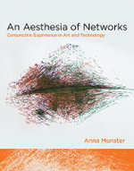 An Aesthesia of Networks : Conjunctive Experience in Art and Technology - Anna Munster