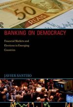 Banking on Democracy : Financial Markets and Elections in Emerging Countries - Javier Santiso