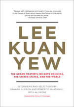 Lee Kuan Yew : The Grand Master's Insights on China, the United States, and the World - Graham Allison