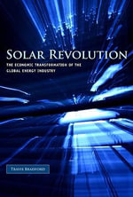 Solar Revolution : The Economic Transformation of the Global Energy Industry - Travis Bradford