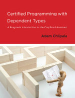 Certified Programming with Dependent Types : A Pragmatic Introduction to the Coq Proof Assistant - Adam Chlipala