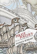 Pirate Politics : The New Information Policy Contests - Patrick Burkart