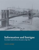 Information and Intrigue : From Index Cards to Dewey Decimals to Alger Hiss - Colin B. Burke