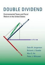 Double Dividend : Environmental Taxes and Fiscal Reform in the United States - Dale W. Jorgenson