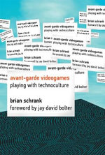Avant-Garde Videogames : Playing with Technoculture - Brian Schrank