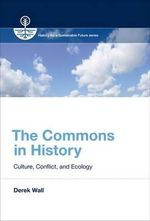 The Commons in History : Culture, Conflict, and Ecology - Derek Wall