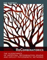 ReCombinatorics : The Algorithmics of Ancestral Recombination Graphs and Explicit Phylogenetic Networks - Daniel Muir Gusfield
