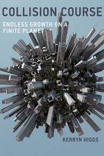 Collision Course : Endless Growth on a Finite Planet - Kerryn Higgs