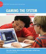 Gaming the System : Designing with Gamestar Mechanic - Katie Salen Tekinbas