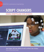 Script Changers : Digital Storytelling with Scratch - Kylie A. Peppler