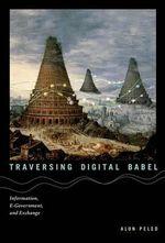 Traversing Digital Babel : Information, E-Government, and Exchange - Alon Peled