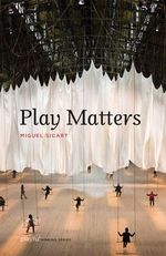 Play Matters - Miguel Sicart