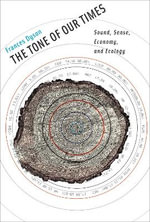 The Tone of Our Times : Sound, Sense, Economy, and Ecology - Frances Dyson