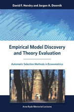 Empirical Model Discovery and Theory Evaluation : Automatic Selection Methods in Econometrics - David F. Hendry