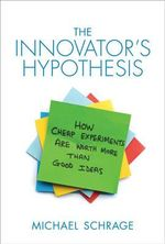 The Innovator's Hypothesis : How Cheap Experiments are Worth More Than Good Ideas - Michael D. Schrage