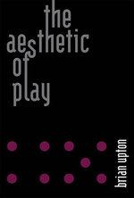 The Aesthetic of Play - Brian Upton