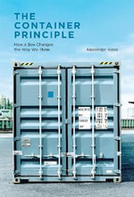 The Container Principle : How a Box Changes the Way We Think - Alexander Klose