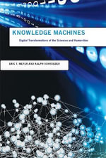 Knowledge Machines : Digital Transformations of the Sciences and Humanities - Eric T. Meyer