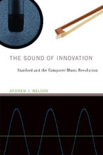The Sound of Innovation : Stanford and the Computer Music Revolution - Andrew J. Nelson