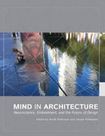 Mind in Architecture : Neuroscience, Embodiment, and the Future of Design