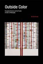 Outside Color : Perceptual Science and the Puzzle of Color in Philosophy - Mazviita Chirimuuta