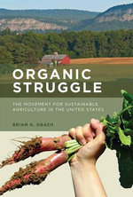 Organic Struggle : The Movement for Sustainable Agriculture in the United States - Brian K. Obach