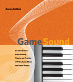 Game Sound : An Introduction to the History, Theory, and Practice of Video Game Music and Sound Design - Karen Collins