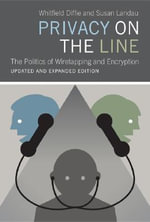 Privacy on the Line : The Politics of Wiretapping and Encryption - Whitfield Diffie