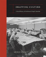 Drafting Culture : A Social History of Architectural Graphic Standards - George Barnett Johnston