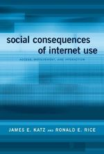 Social Consequences of Internet Use : Access, Involvement and Interaction - James E. Katz