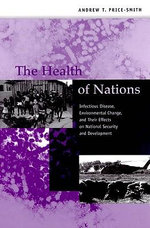 The Health of Nations : Infectious Disease, Environmental Change and Their Effects on National Security and Development - Andrew T. Price-Smith