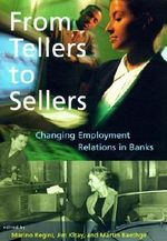 From Tellers to Sellers : Changing Employment Relations in Banks