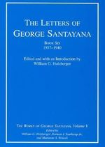 The Letters of George Santayana, Book Six, 1937--1940 : The Works of George Santayana - George Santayana