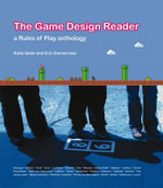 The Game Design Reader : A Rules of Play Anthology