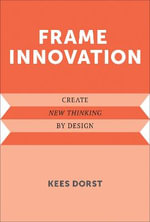 Frame Innovation : Create New Thinking by Design - Kees Dorst