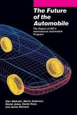 The Future of the Automobile : The Report of MIT's International Automobile Program - Alan Altshuler