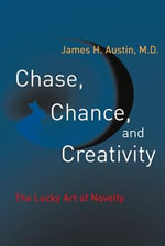 Chase, Chance and Creativity : The Lucky Art of Novelty - James H. Austin