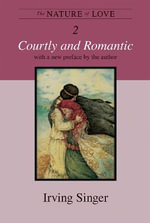 The Nature of Love : Courtly and Romantic v. 2 - Irving Singer