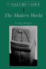 The Nature of Love : Modern World v. 3 - Irving Singer