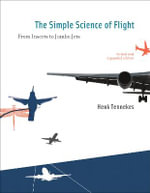 The Simple Science of Flight : From Insects to Jumbo Jets - Henk Tennekes