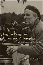 Ingmar Bergman, Cinematic Philosopher : Reflections on His Creativity - Irving Singer
